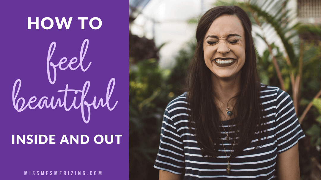 How to Feel Beautiful Inside and Out
