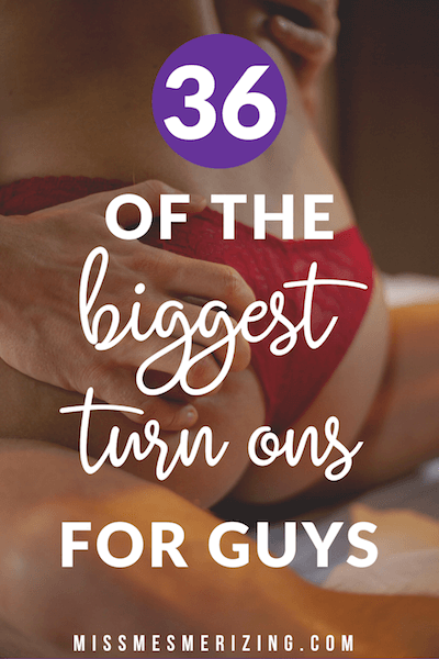 turn ons for guys
